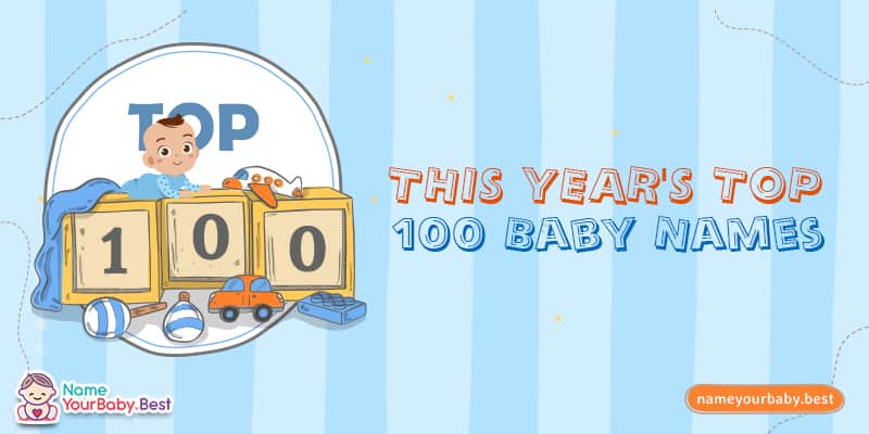 This Year's Top 100 Baby Names